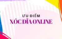 Những ưu điểm nổi bật của xóc đĩa online